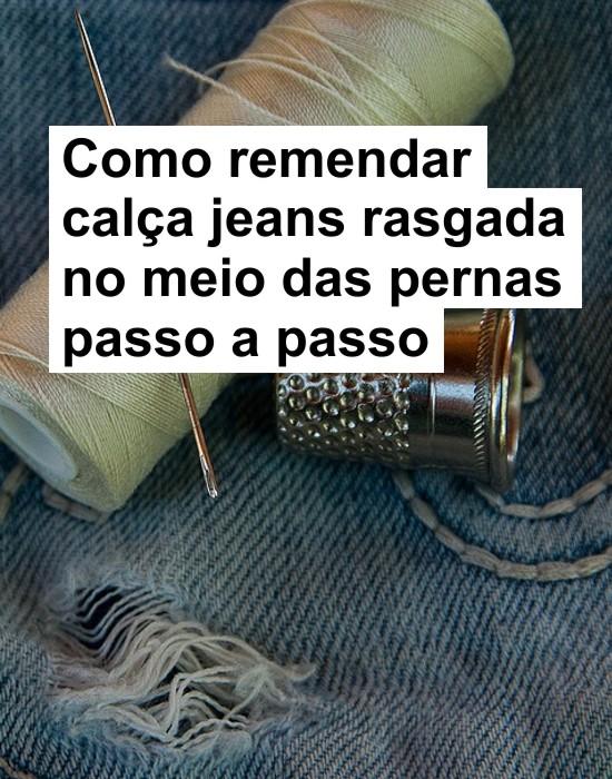 Como remendar calça jeans rasgada no meio das pernas passo a passo