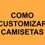 Vídeos de Como Customizar Camiseta