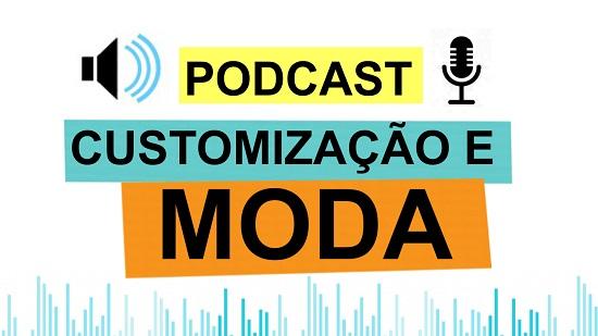 Podcast - entrevista customização e moda