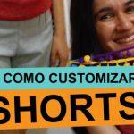 Como customizar shorts – 2 ideias fáceis